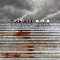Roger Guth - TIN ROOF 2016